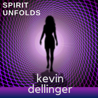 Kevin Dellinger - Spirit Unfolds