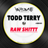 Todd Terry - Raw Shittt (Explicit)