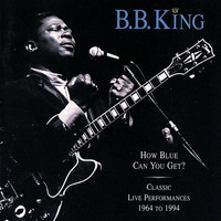 B.B. King - How Blue Can You Get? (Classic Live Performances 1964 - 1994)