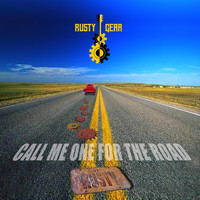 Rusty Gear - Call Me One for the Road