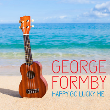 George Formby - GEORGE FORMBY HAPPY GO LUCKY ME