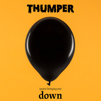 Thumper - (You're Bringing Me) Down