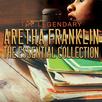Aretha Franklin - THE LEGENDARY ARETHA FRANKLIN - The Essential Collection