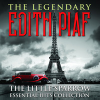 Edith Piaf - THE LEGENDARY EDITH PIAF - The Little Sparrow Essential Hits Collection