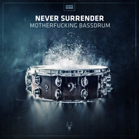 Never Surrender - Motherfucking Bassdrum