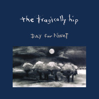 The Tragically Hip - Day For Night (Explicit)