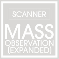 Scanner - Mass Observation (Expanded)