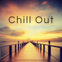 Chill Out - Chill Out – Love & Sex End of Summer Sunset Lounge Party Music