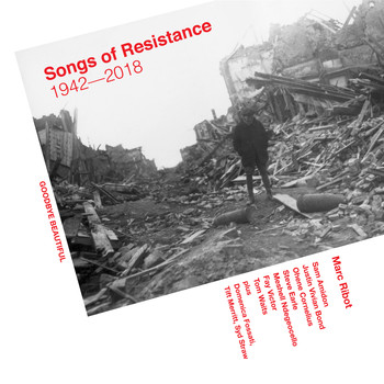 Marc Ribot - Songs Of Resistance 1942 - 2018