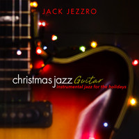 Jack Jezzro - Christmas Jazz Guitar: Instrumental Jazz for the Holidays