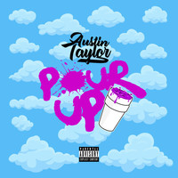Austin Taylor - Pour Up (Explicit)