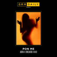 GRM Daily - Pon Me (feat. Abra Cadabra, Sneakbo and M.O) (Explicit)
