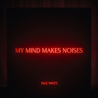 Pale Waves - My Mind Makes Noises (Explicit)