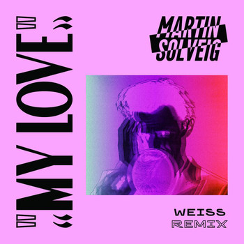 Martin Solveig - My Love (Weiss Remix)