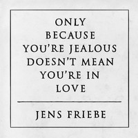 Jens Friebe - Only Because You're Jealous Doesn't Mean You're In Love