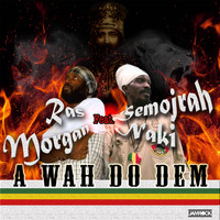 RAS MORGAN (feat. SEMOJRAH NAKI) - A Wah Do Dem