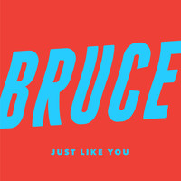 Bruce - Just Like You
