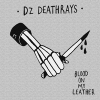 DZ Deathrays - Blood on My Leather