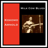 Kokomo Arnold - Milk Cow Blues (Explicit)