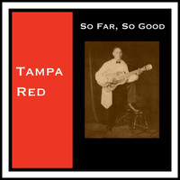 Tampa Red - So Far, so Good