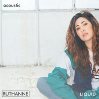 Ruthanne - Liquid (Acoustic)