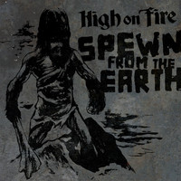 High On Fire - Spewn From The Earth