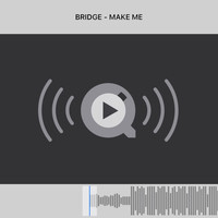 Bridge - Make Me (Explicit)