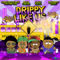 Gorgeous George - Drippy Like Us (feat. Bigga Sanchie, Sauce Walka & Doughboy Sauce)