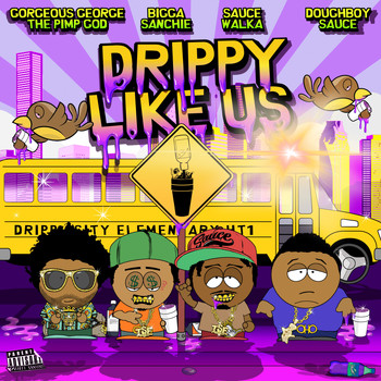 Gorgeous George - Drippy Like Us (feat. Bigga Sanchie, Sauce Walka & Doughboy Sauce) (Explicit)