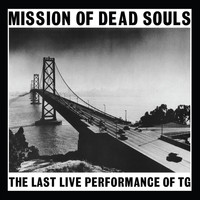 Throbbing Gristle - Mission Of Dead Souls (Live)