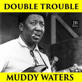 Muddy Waters - Double Trouble Muddy Waters