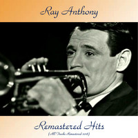Ray Anthony - Remastered Hits (All Tracks Remastered 2018)