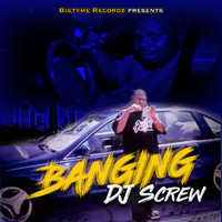 DJ Screw - Bigtyme Recordz Presents: Banging DJ Screw (Explicit)