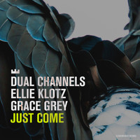 DUAL CHANNELS - Just Come