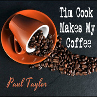 Paul Taylor - Tim Cook Makes My Coffee
