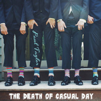 Paul Taylor - The Death of Casual Day