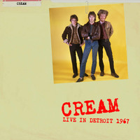 Cream - Live in Detroit 1967 (Live)