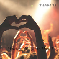 Tosch - Waiting for Your Heart