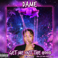 Dame - Get Me out the Hood (Explicit)