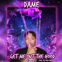 Dame - Get Me out the Hood