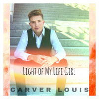 Carver Louis - Light of My Life Girl