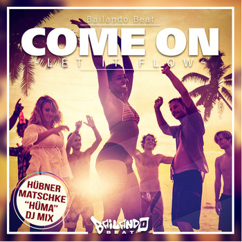 Bailando Beat - Come On (Let It Flow) (Hüma DJ Mix)