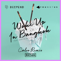 Deepend & YOUNOTUS feat. Martin Gallop - Woke up in Bangkok (Calvo Remix)