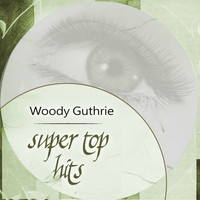 Woody Guthrie - Super Top Hits