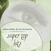 Glenn Miller & His Orchestra - Super Top Hits
