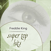 Freddie King - Super Top Hits