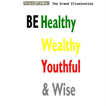 Luciano Illuminati - The Grand Illumination: Be Healthy Wealthy Youthful and Wise (Explicit)