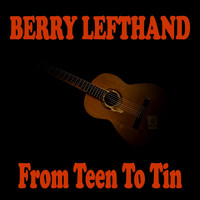 Berry Lefthand - From Teen to Tin (Explicit)