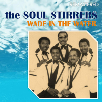The Soul Stirrers - Wade in the Water (Remastered)