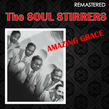 The Soul Stirrers - Amazing Grace (Remastered)
